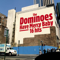 Have Mercy Baby - 16 Hits — The Dominoes, Billy Ward