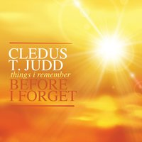 Things I Remember Before I Forget — Cledus T. Judd