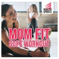 Music for Sports: Mom Fit - Soft Workout — сборник