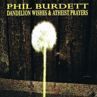 Dandelion Wishes & Atheist Prayers — Phil Burdett