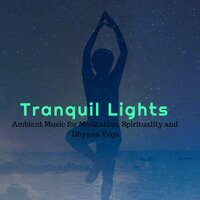 Tranquil Lights - Ambient Music For Meditation, Spirituality And Dhyana Yoga — сборник