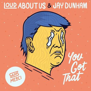LOUD ABOUT US!, Jay Dunham - You Got That