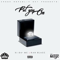 Put You On — XI da' MC, Ran Blacc