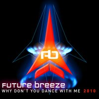 Why Don't You Dance with Me 2010 — Future Breeze