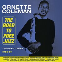 The Road To Free Jazz: The Early Years 1958-61 — Ornette Coleman