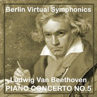 Ludwig Van Beethoven Piano Concerto No.5 — Berlin Virtual Symphonics
