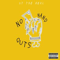 No Hand Outs — OT The Real
