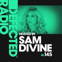 Defected Radio Episode 145 (hosted by Sam Divine) — Defected Radio