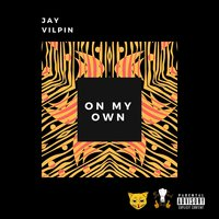 On My Own — Jay Vilpin