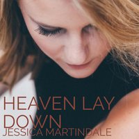 Heaven Lay Down — Jessica Martindale