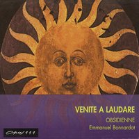 Venite a laudare: Music from the 15th & 16th Centuries — Obsidienne, Emmanuel Bonnardot
