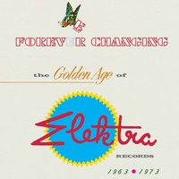 Forever Changing: The Golden Age Of Elektra Records 1963-1973 — сборник