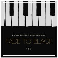 Fade to Black - EP — Thomas Swanson, Dorion  James