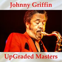 Johnny Griffin UpGraded Masters — Johnny Griffin