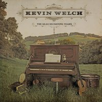 The Dead Reckoning Years — Kevin Welch