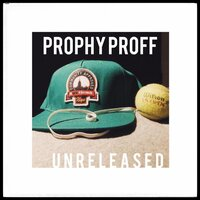Unreleased — Prophy Proff