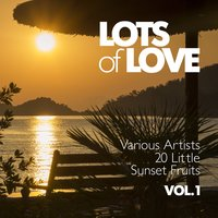 Lots of Love (20 Little Sunset Fruits), Vol. 1 — сборник