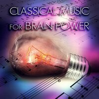 Classical Music for Brain Power – Relaxing Music for Reading, Classical Melodies for Exam Study, Concentration — Brain Power Consort