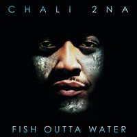 Fish Outta Water — Chali 2na