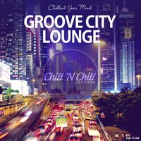 Groove City Lounge (Chillout Your Mind) — сборник