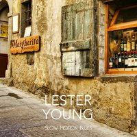 Slow Motion Blues — Lester Young