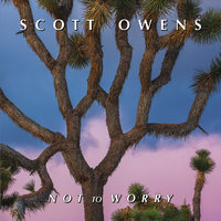 Not to Worry — Scott Owens