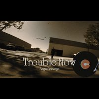 Trouble Now — Sage Roberge