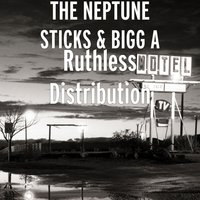 Ruthless Distribution — THE NEPTUNE STICKS, BIGG A