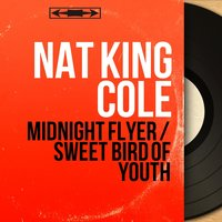 Midnight Flyer / Sweet Bird of Youth — Nat King Cole, Dave Cavanaugh Et Son Orchestre