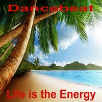 Life Is the Energy — Dancebeat