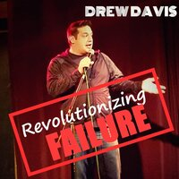 Revolutionizing Failure — Drew Davis
