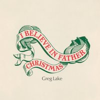 I Believe in Father Christmas — Greg Lake