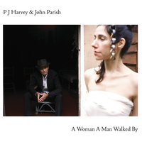 A Woman A Man Walked By — PJ Harvey, John Parish