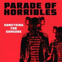 Something for Someone — Parade of Horribles