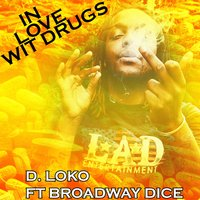 In Love with Drugs — Broadway Dice, D-Loko