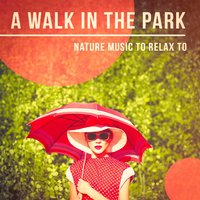 'A Walk in the Park' - Nature Music to Relax to — Nature Sound Series, Rain, Echoes of Nature, Sounds Of Nature : Thunderstorm, Echoes Of Nature, Nature Sound Series, Sounds Of Nature : Thunderstorm, Rain