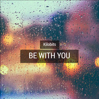 Be with You — Kilobits