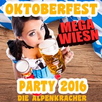 Oktoberfest Mega Wiesn Party 2016 — Die Alpenkracher