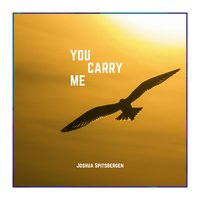You Carry Me — Joshua Spitsbergen