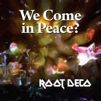 We Come in Peace? — Root Deco