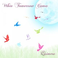 When Tomorrow Comes — Quimera Music