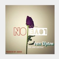 No Love — Evan Upton
