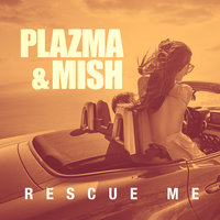Rescue Me — Plazma, Mish