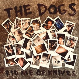 Rid Me of Knives — The Dogs