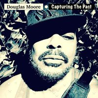 Capturing the Past — Douglas Moore