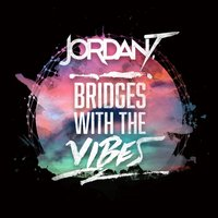 Bridges with the Vibes — Jordan T