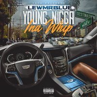 Young Nigga Ina Whip — Lew Mr Blue