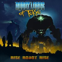 Rise Robot Rise — Robot Lords of Tokyo