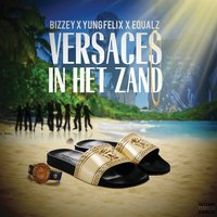 Versaces In Het Zand — Bizzey, Yung Felix, Equalz