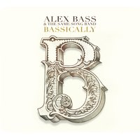 Bassically — Alex Bass, Alex Bass & The Same Song Band, The Same Song Band